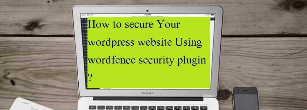 How to secure Your wordpress website Using wordfence security plugin ?