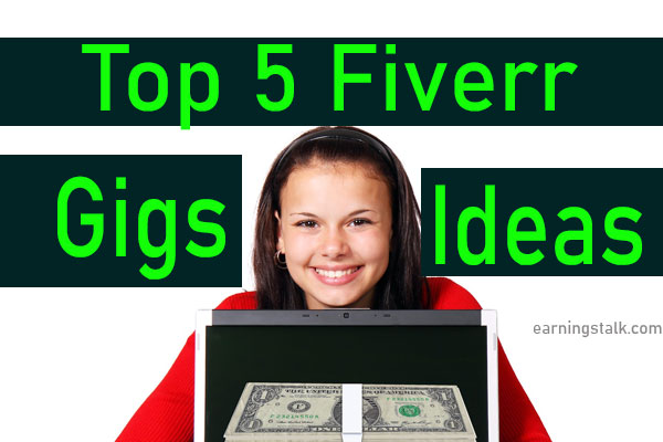 Top 5 Fiverr gigs ideas for making money easily